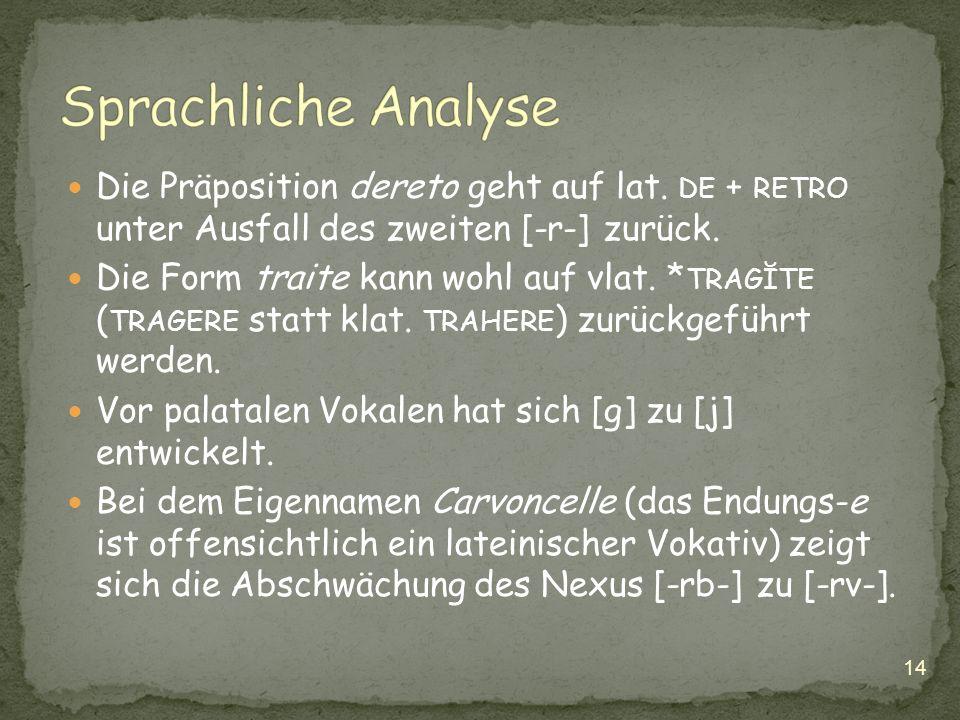 Sprachliche Analyse Die Präposition dereto geht auf lat. de + retro unter Ausfall des zweiten [-r-] zurück.